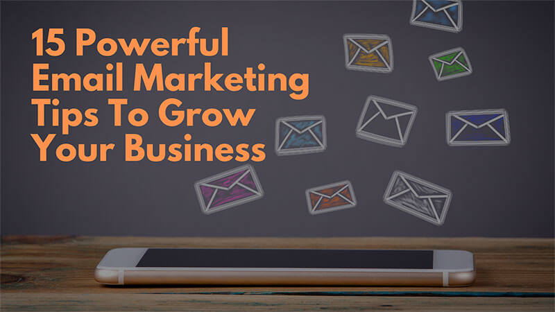 Email Marketing to Grow Your Business: 15 Powerful Conversion Tips