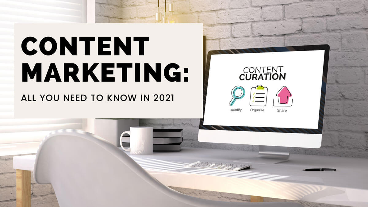 Content Marketing: All You Need To Know In 2021