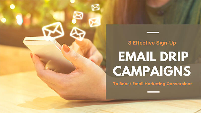 3 Effective Sign-up Drip Campaigns for Effective Email Marketing Conversions