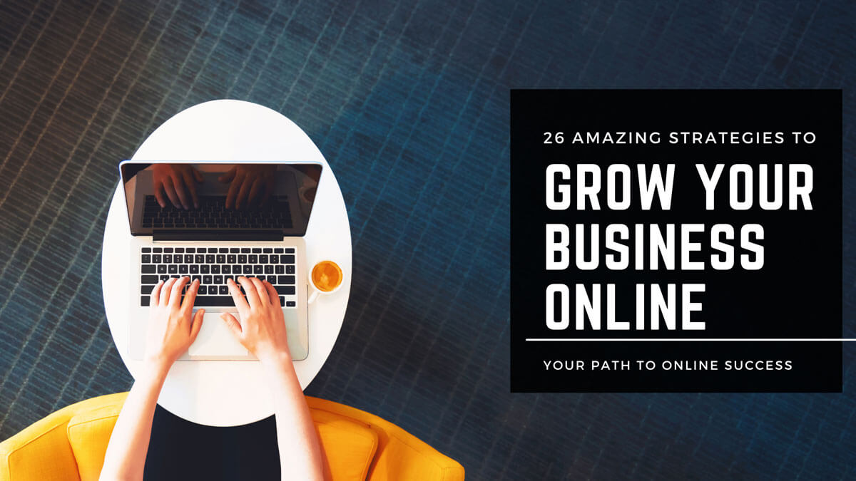 26 Amazing Strategies To Grow Your Business Online