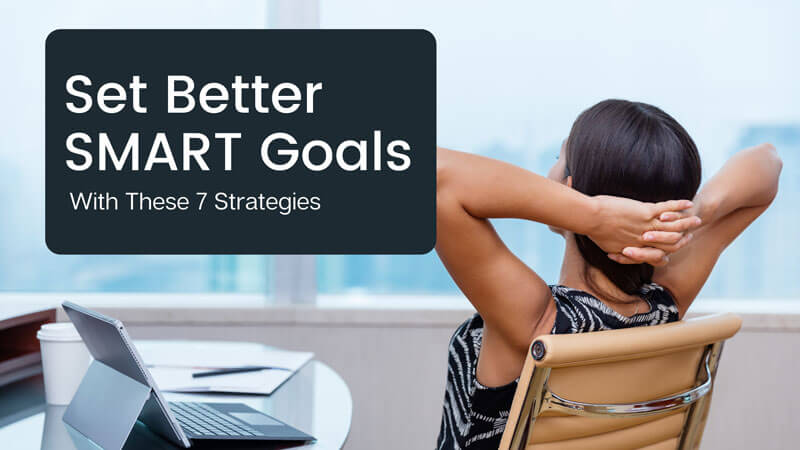 Set Better SMART Goals With These 7 Strategies