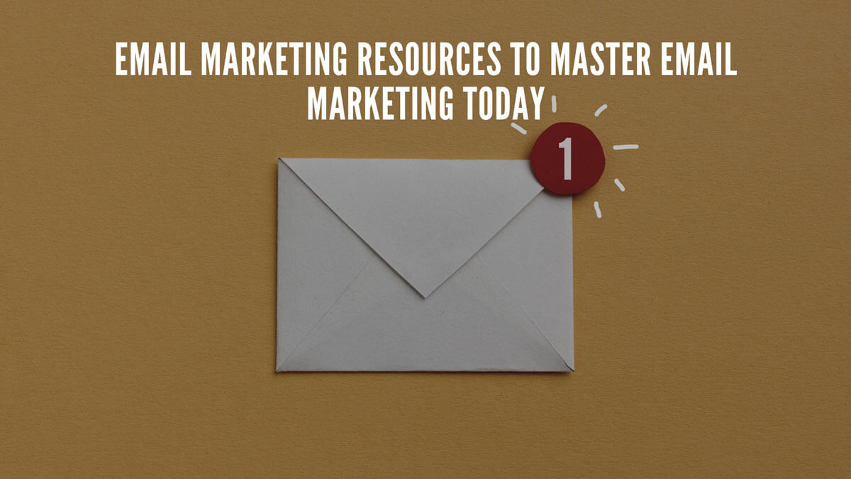 Email Marketing Resources To Master Email Marketing Today