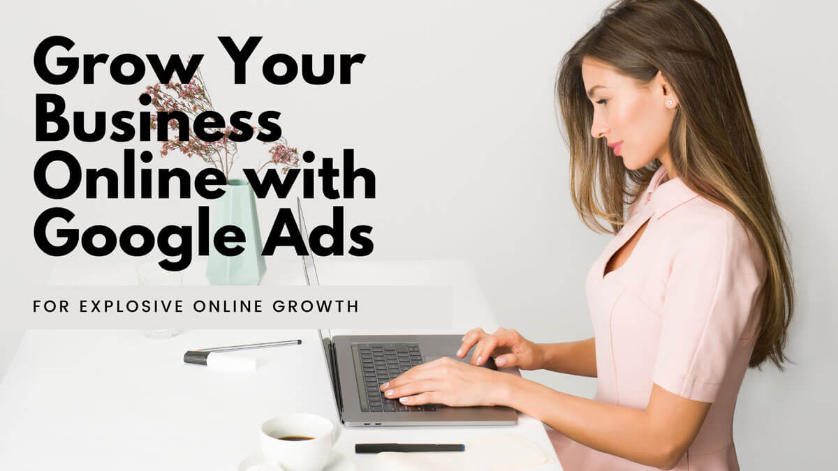 how to grow your business online with google ads