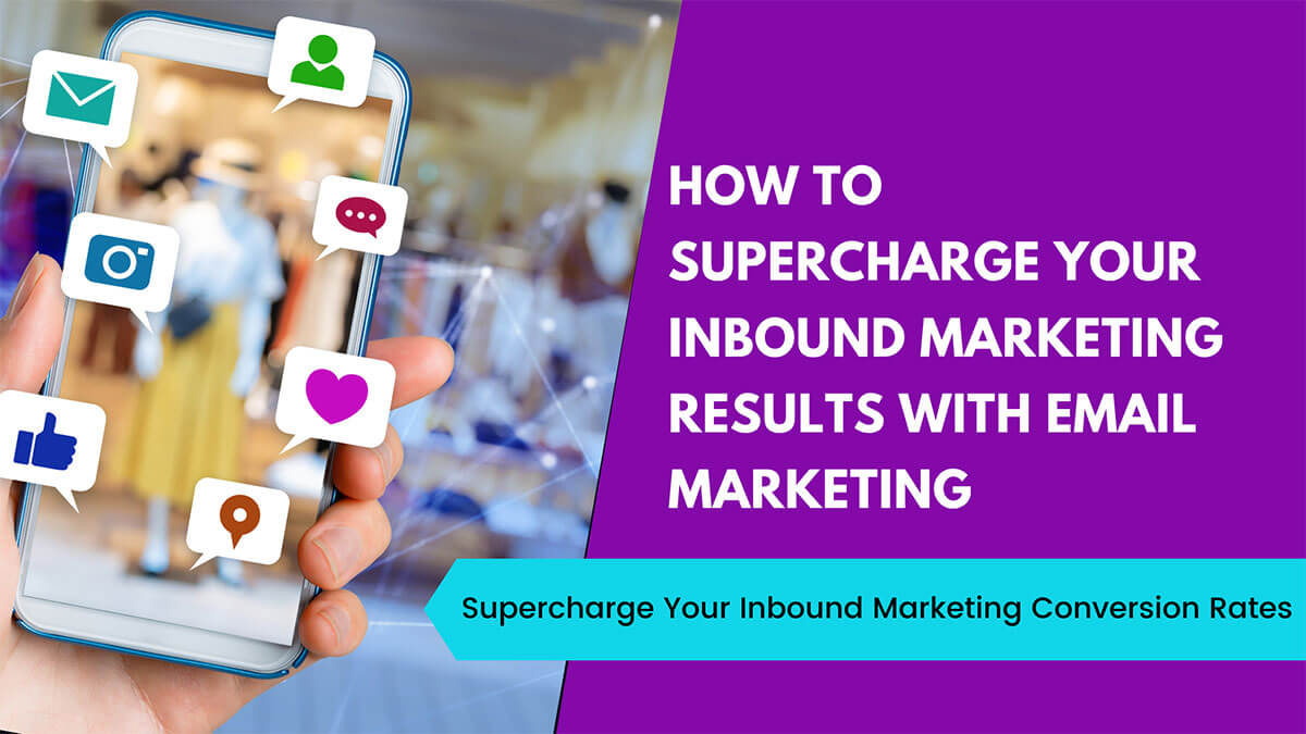 How To Supercharge Your Inbound Marketing Results With Email Marketing