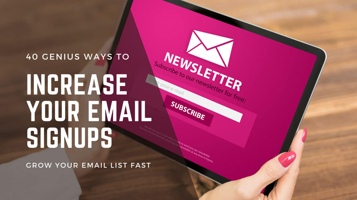 40 Genius Ways To Increase Your Email Signups