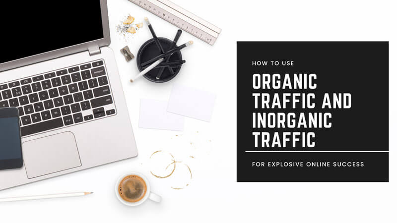 How To Use Organic Traffic And Inorganic Traffic For Explosive Online Success