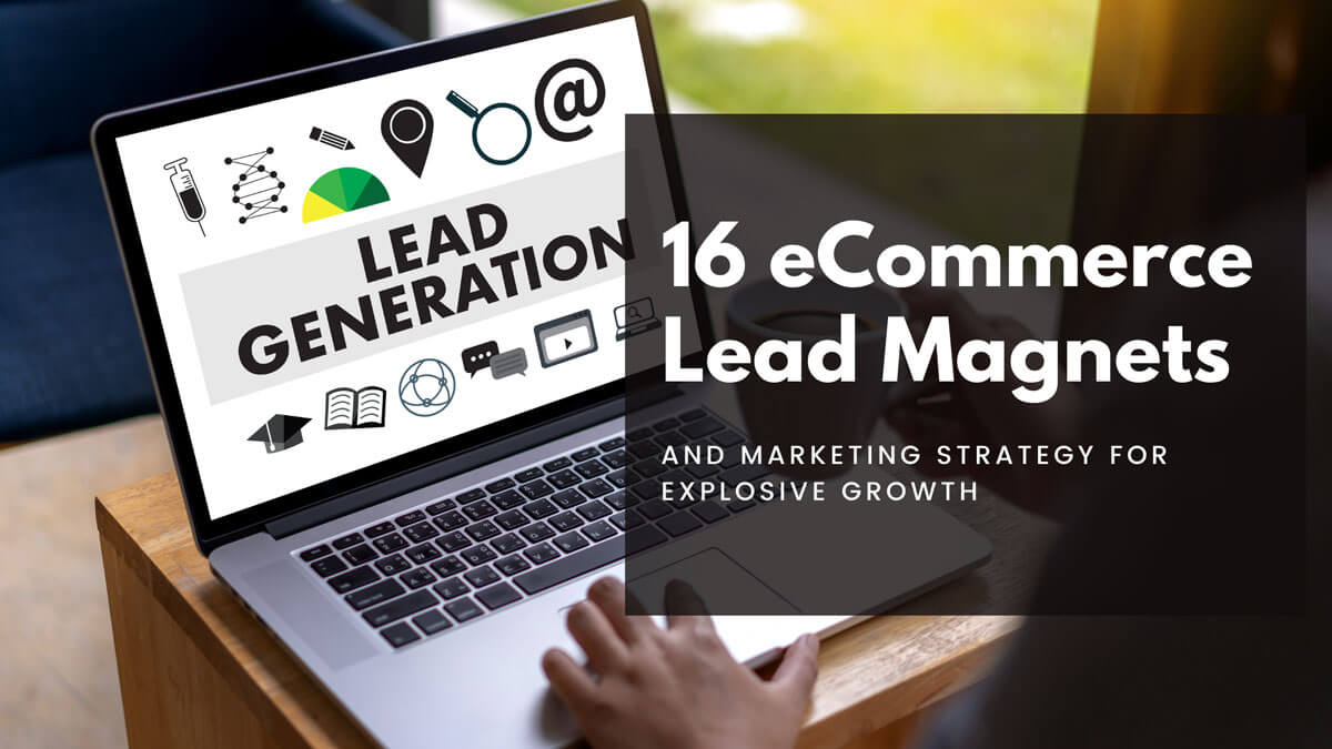 16 eCommerce Lead Magnets And Marketing Strategy For Explosive Growth