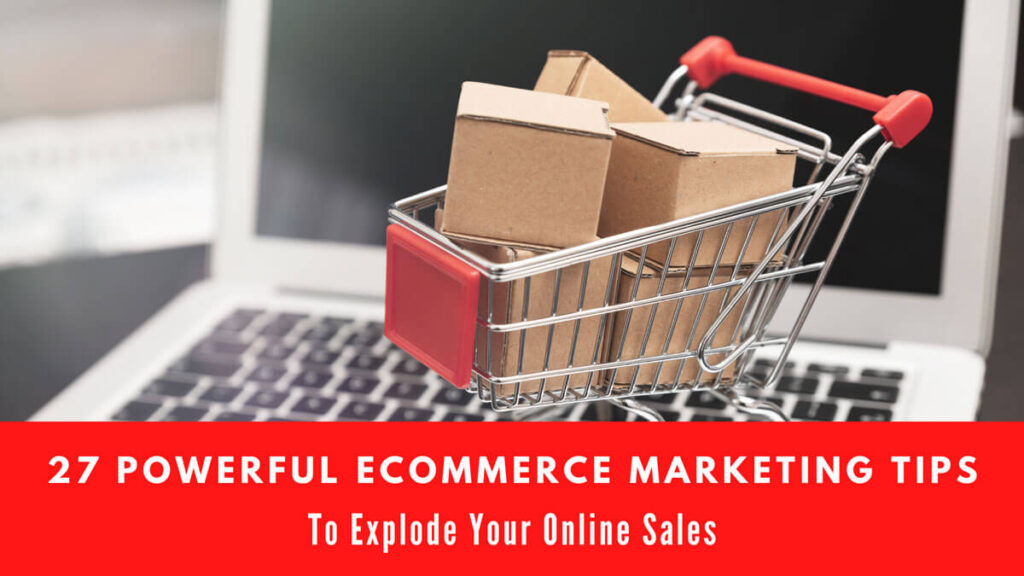 27 Powerful eCommerce Marketing Tips To Explode Your Online Sales