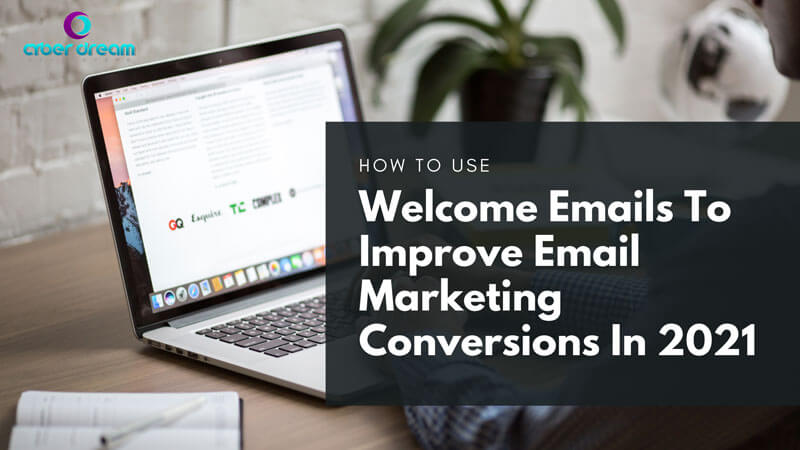 How To Use Welcome Emails To Improve Email Marketing Conversions in 2021