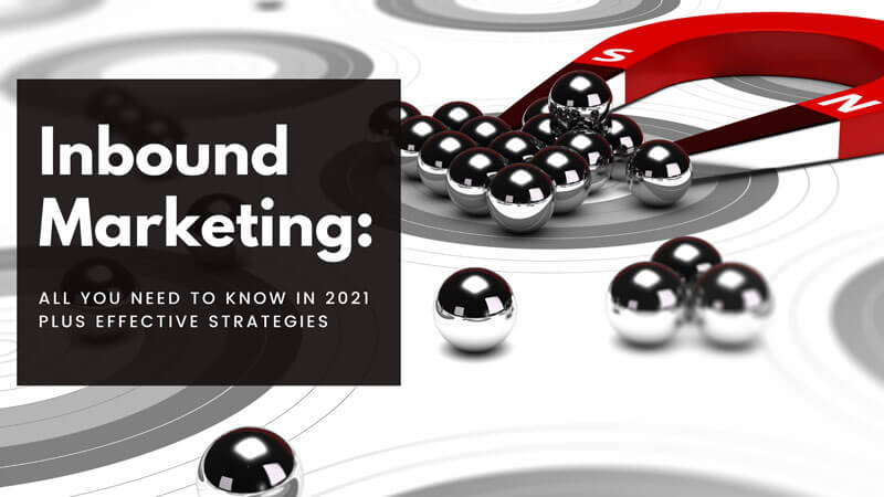 Inbound Marketing: All You Need To Know 2021 Plus Effective Strategies