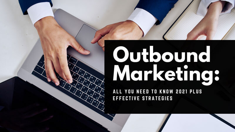 Outbound Marketing All You Need To Know 2021 Plus Effective Strategies