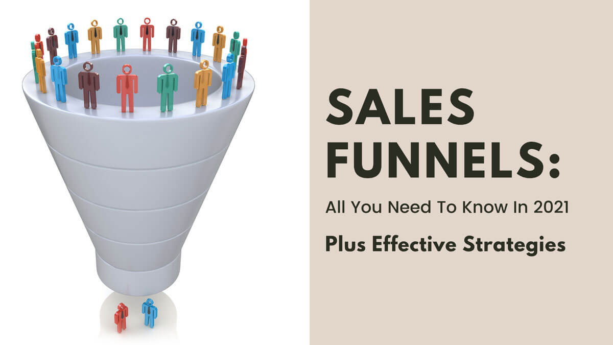 Sales Funnels: All You Need To Know In 2021 Plus Effective Strategies