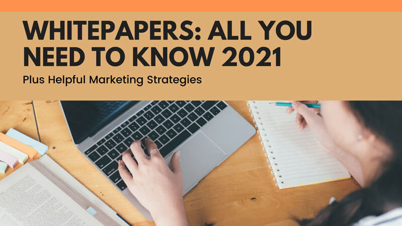 Whitepapers: All You Need To Know 2021 Plus Helpful Marketing Strategies